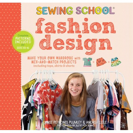Sewing School ® Fashion Design : Make Your Own Wardrobe with Mix-and-Match Projects Including Tops, Skirts & Shorts - Make Your Own Shirt At Home