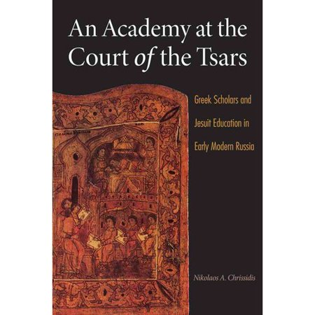 An Academy At The Court Of The Tsars  Greek Scholars And Jesuit Education In Early Modern Russia