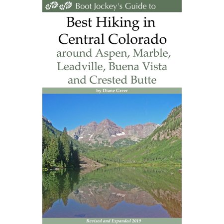 Best Hiking in Central Colorado around Aspen, Marble, Leadville, Buena Vista and Crested Butte -