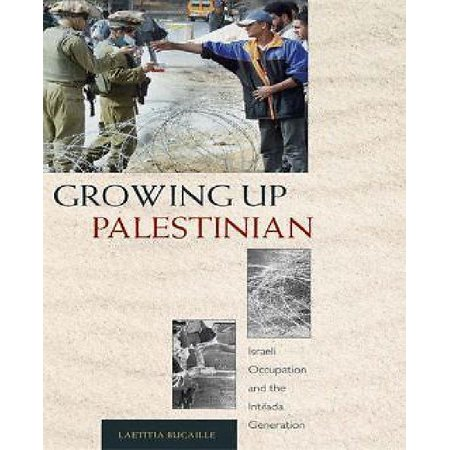 Growing Up Palestinian  Israeli Occupation And The Intifada Generation