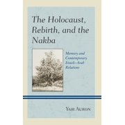 Holocaust, Rebirth, and the Nakba : Memory and Contemporary Israeli-Arab Relations