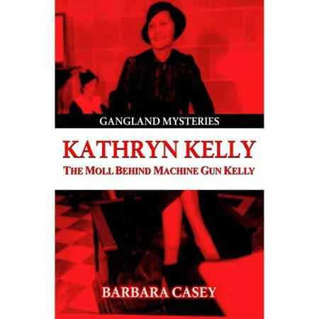 Kathryn Kelly  The Moll Behind  Machine Gun  Kelly