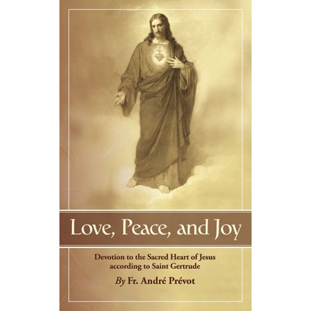 Love, Peace and Joy : Devotion to the Sacred Heart of Jesus According to St. Gertrude the Great