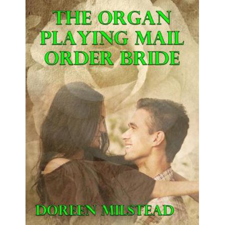 Playing Organ (The Organ Playing Mail Order Bride - eBook )
