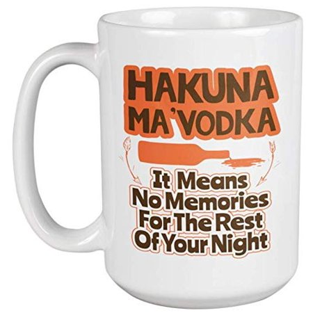 Hakuna Ma'Vodka. It Means No Memories For The Rest Of Your Night. Funny Drinking Pun Coffee & Tea Gift Mug For Hard Drinker Mom, Dad, Dads, Moms, Pro, Professionals, Party - Halloween Drinks To Make With Vodka