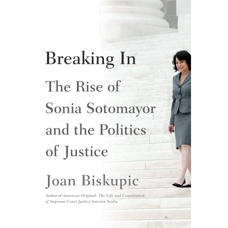 Breaking In : The Rise of Sonia Sotomayor and the Politics of