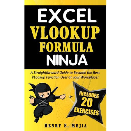 Excel Ninjas: Excel Vlookup Formula Ninja : A Straightforward Guide to Become the Best VLookup Function User at your Workplace! (Series #2) (Paperback)