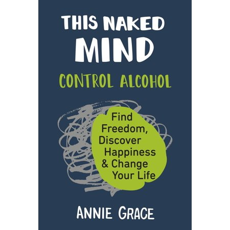 This Naked Mind : Control Alcohol, Find Freedom, Discover Happiness & Change Your (Audible Cannot Find The Title In Your Library)