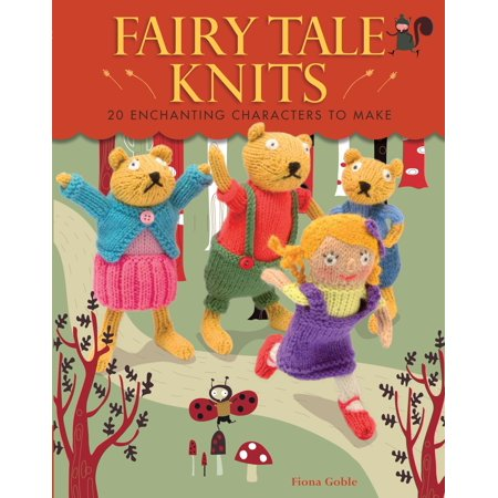 Fairy Tale Knits : 20 Enchanting Characters to Make (The Pirate Fairy Characters)