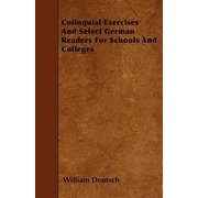 Colloquial Exercises and Select German Readers for Schools and Colleges