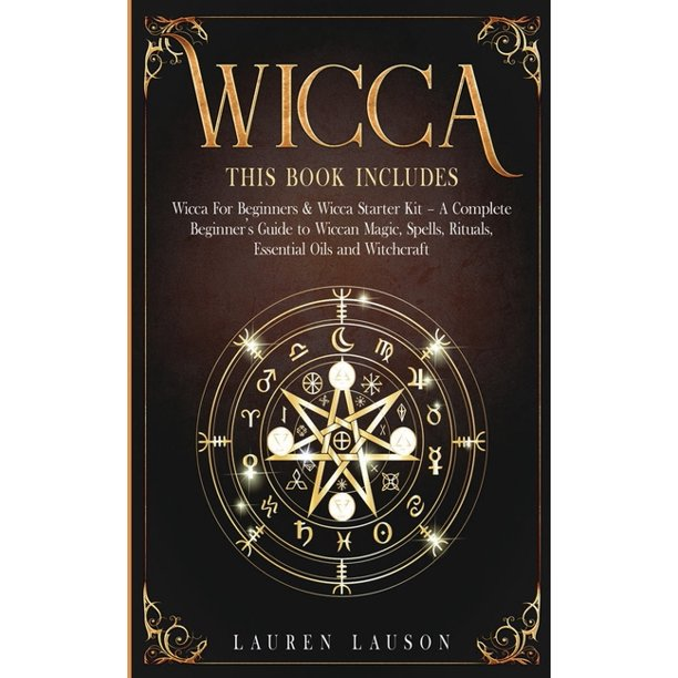 Wicca This Book Includes Wicca For Beginners Wicca Starter Kit A Complete Beginners Guide To Wiccan Magic Spells Rituals Essential Oils And Witchcraft Paperback Walmart Com Walmart Com