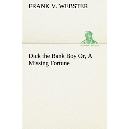 Dick The Bank Boy Or  A Missing Fortune