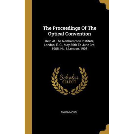 The Proceedings Of The Optical Convention : Held At The Northampton Institute, London, E. C., May 30th To June 3rd, 1905. No. I, London, (Optical London)