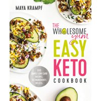 The Wholesome Yum Easy Keto Cookbook : 100 Simple Low Carb Recipes. 10 Ingredients or Less