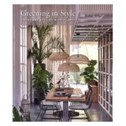 Greening in Style : Living and Styling with Plants