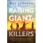 Raising Giant-Killers : Releasing Your Child's Divine Destiny Through Intentional Parenting (Hardcover)