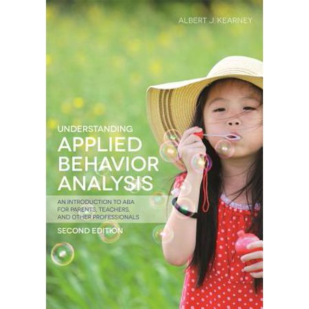 Understanding Applied Behavior Analysis, Second Edition : An Introduction to ABA for Parents, Teachers, and Other Professionals (Halloween Letter To Parents From Teacher)