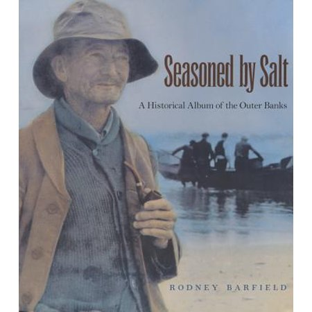 - Seasoned by Salt : A Historical Album of the Outer Banks