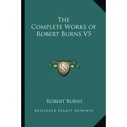 The Complete Works of Robert Burns V5