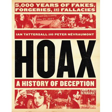 Hoax: A History of Deception : 5,000 Years of Fakes, Forgeries, and (Fakes And Forgeries The Art Of Deception)
