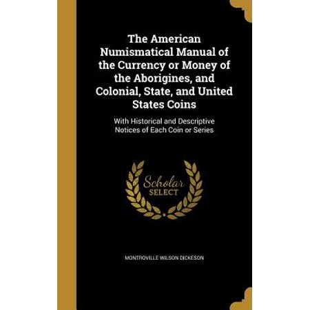 The American Numismatical Manual of the Currency or Money of the Aborigines, and Colonial, State, and United States (The Coin Shop & The Currency Exchange)