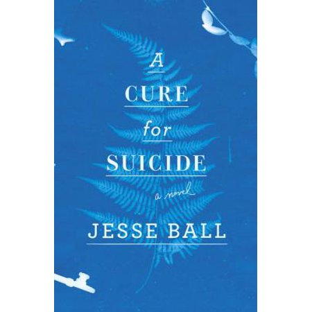 A Cure for Suicide : A Novel