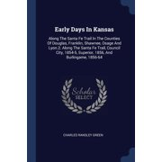 Early Days in Kansas : Along the Santa Fe Trail in the Counties of Douglas, Franklin, Shawnee, Osage and Lyon.2. Along the Santa Fe Trail, Council City, 1854-5, Superior, 1856, and Burlingame, 1856-64