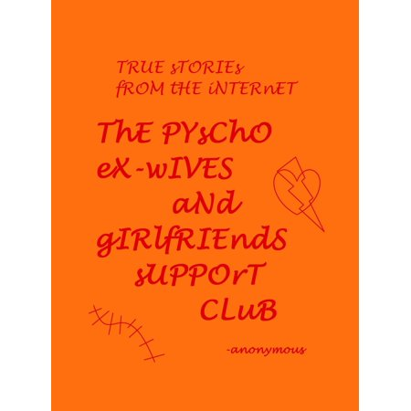 True Stories From the Internet; The Psycho Ex-wives and Girlfriends Support Group -