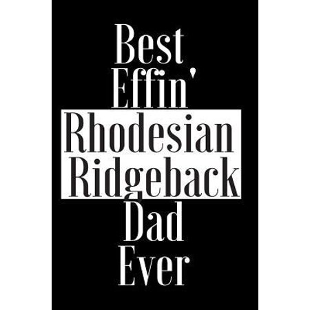 Best Effin Rhodesian Ridgeback Dad Ever: Gift for Dog Animal Pet Lover - Funny Notebook Joke Journal Planner - Friend Her Him Men Women Colleague Cowo