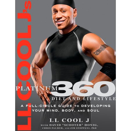 LL Cool J's Platinum 360 Diet and Lifestyle : A Full-Circle Guide to Developing Your Mind, Body, and