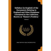 Syllabus (in English) of the Documents Relating to England and Other Kingdoms Contained in the Collection Known as Rymer's Foedera.; Volume 2 Paperback