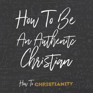 How to Be an Authentic Christian - Audiobook
