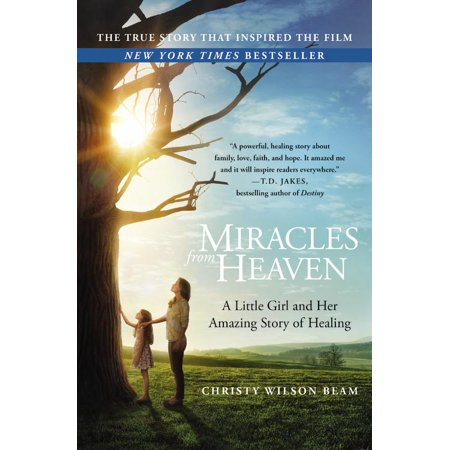 Her Little Girl - Miracles from Heaven : A Little Girl and Her Amazing Story of Healing
