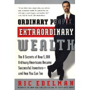 Ordinary People, Extraordinary Wealth : The 8 Secrets of How 5,000 Ordinary Americans Became Successful Investors--And How You Can Too