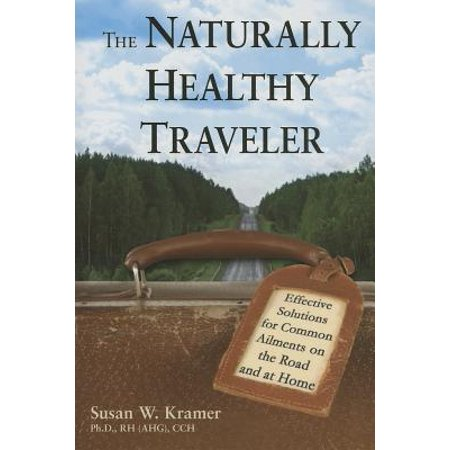- The Naturally Healthy Traveler : Effective Solutions for Common Ailments on the Road and at Home