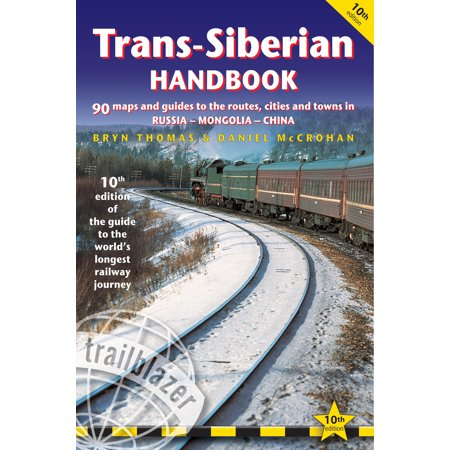 Trans-Siberian Handbook : The Guide to the World's Longest Railway Journey with 90 Maps and Guides to the Route, Cities and Towns in Russia, Mongolia &