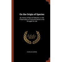 On the Origin of Species: By Means of Natural Selection; Or the Preservation of Favoured Races in the Struggle for Life (Hardcover)