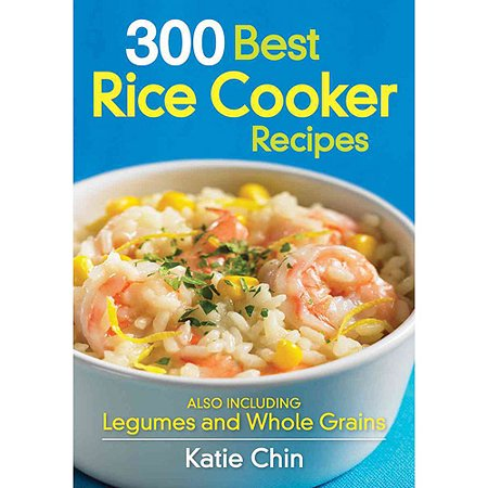 300 Best Rice Cooker Recipes: Also Including Legumes and Whole Grains by