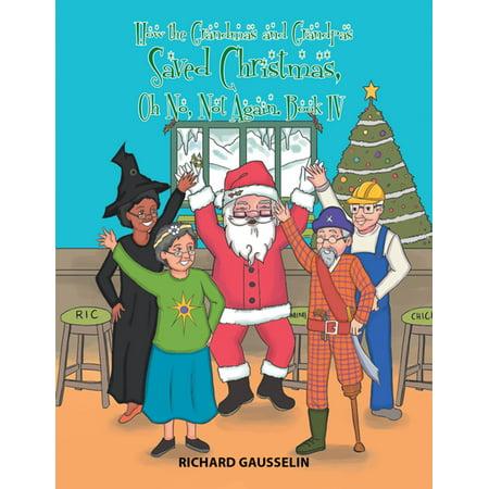 How the Grandmas and Grandpas Saved Christmas, Oh No, Not Again. - eBook (Oh No Not You Again)