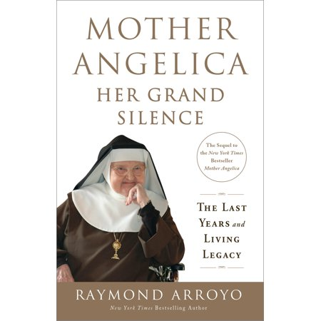 Mother Angelica: Her Grand Silence : The Last Years and Living (The Fighting Temeraire Tugged To Her Last Berth)