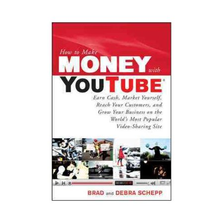 How To Make Money With Youtube  Earn Cash  Market Yourself  Reach Your Customers  And Grow Your Business On The Workds Most Popular Video Sharing Site