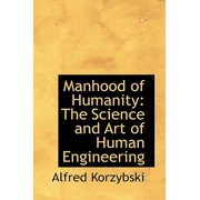 Manhood of Humanity : The Science and Art of Human Engineering