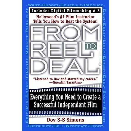 From Reel to Deal : Everything You Need to Create a Successful Independent
