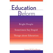 Education Deform: Bright People Sometimes Say Stupid Things about Education (Hardcover)