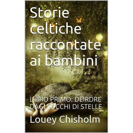 Fiabe, favole e storie celtiche raccontate ai bambini: libro primo, Deirdre dagli occhi di stelle (translated) - eBook - Storie Di Halloween Per Bambini