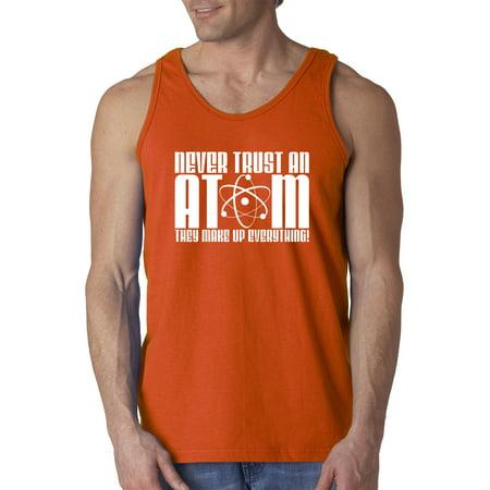 2f578fe9 Trendy USA - Trendy USA 480 - Men's Tank-Top Never Trust An Atom They Make  Up Everything Funny Science Joke 3XL Orange - Walmart.com