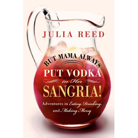 But Mama Always Put Vodka in Her Sangria! : Adventures in Eating, Drinking, and Making Merry - Halloween Vodka Drink Recipes