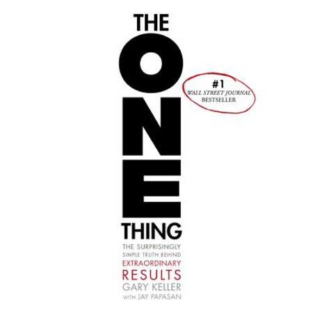 The One Thing : The Surprisingly Simple Truth Behind Extraordinary
