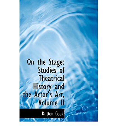 On the Stage : Studies of Theatrical History and the Actor's Art, Volume II (Large Print (Jansons History Of Art Volume 2 Revised Edition)