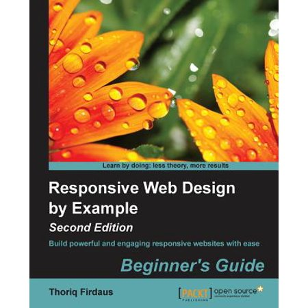 Responsive Web Design by Example (Second Edition) (The Best Responsive Web Design Examples And Resources)